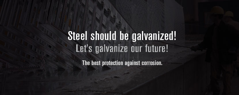 Steel should be galvanized! Let's galvanize our future! The best protection against corrosion.